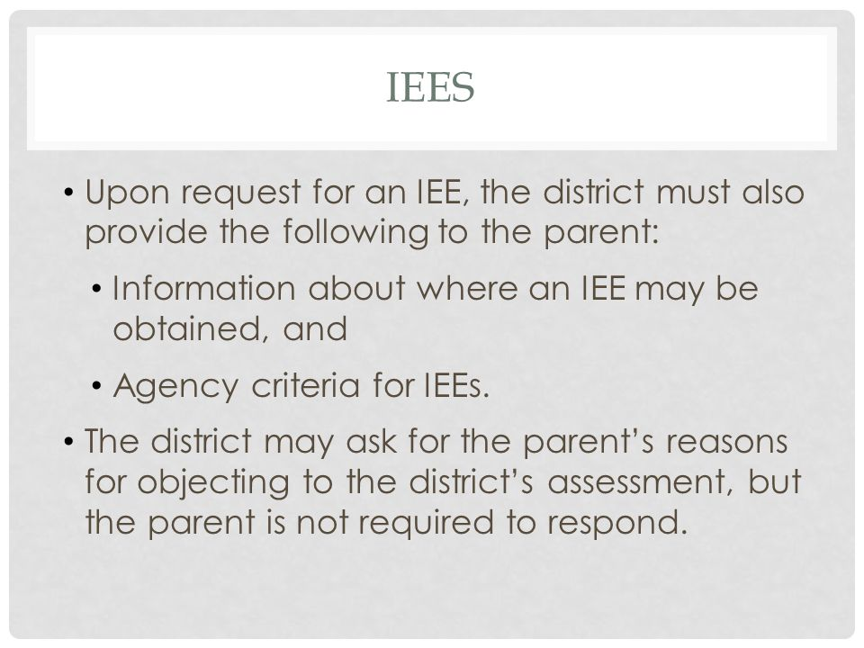 IEES Upon request for an IEE, the district must also provide the following to the parent: Information about where an IEE may be obtained, and.