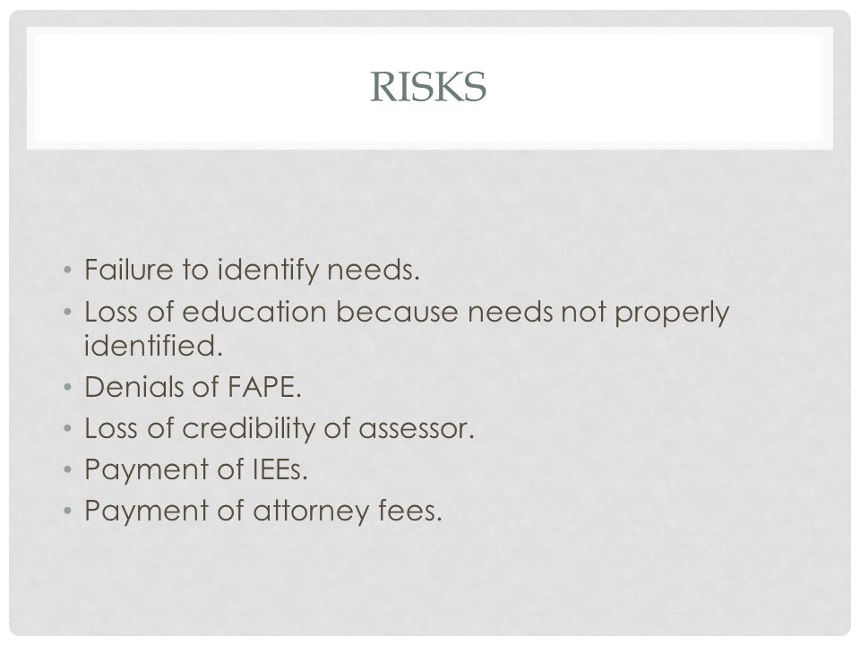 risks Failure to identify needs.