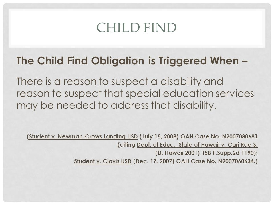 Child find The Child Find Obligation is Triggered When –