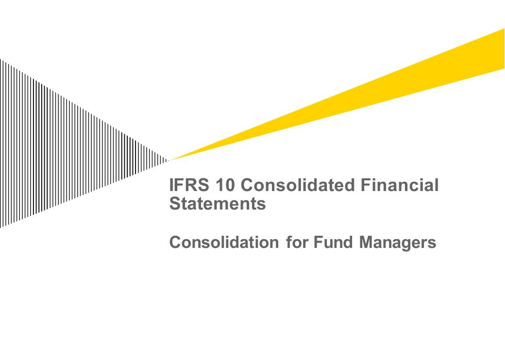 IFRS 10 Consolidated Financial Statements Consolidation for Fund Managers