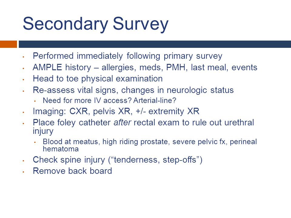 Secondary Survey Performed immediately following primary survey