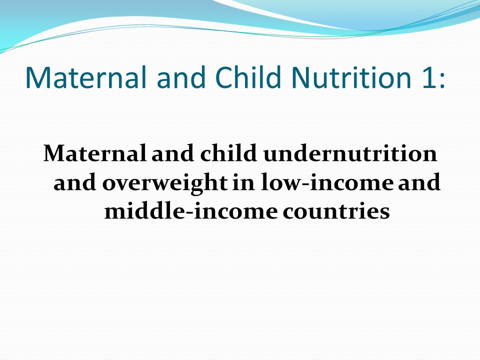 Maternal and Child Nutrition 1: