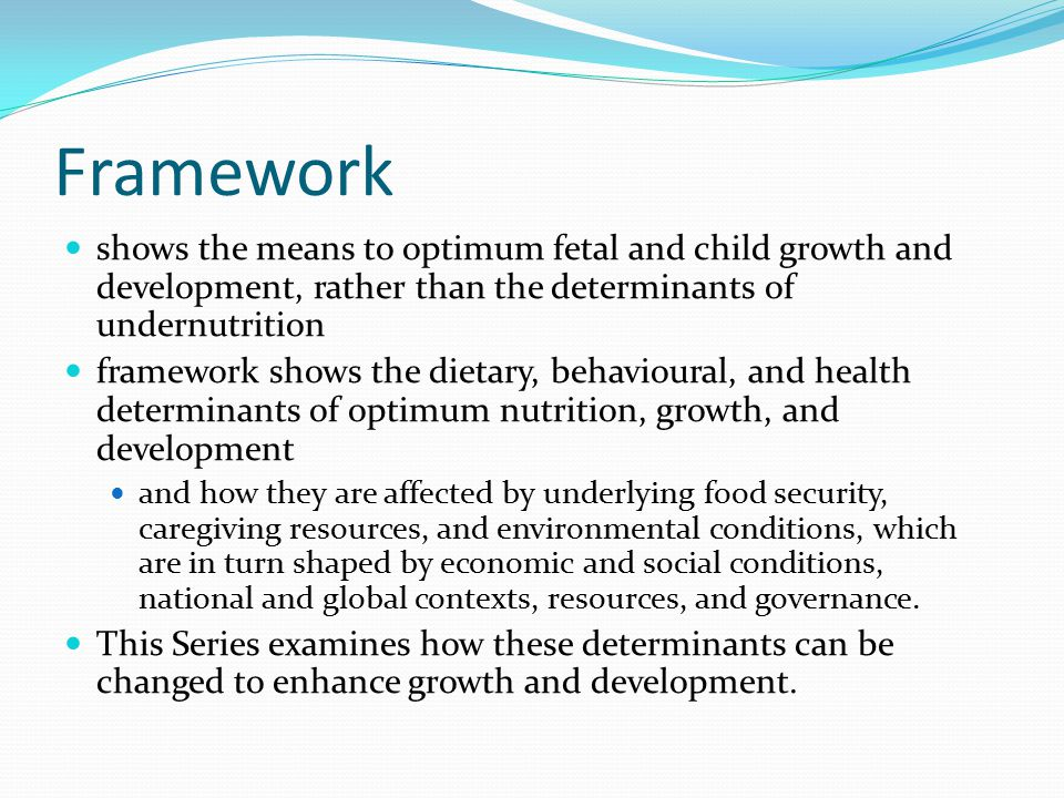 Framework shows the means to optimum fetal and child growth and development, rather than the determinants of undernutrition.