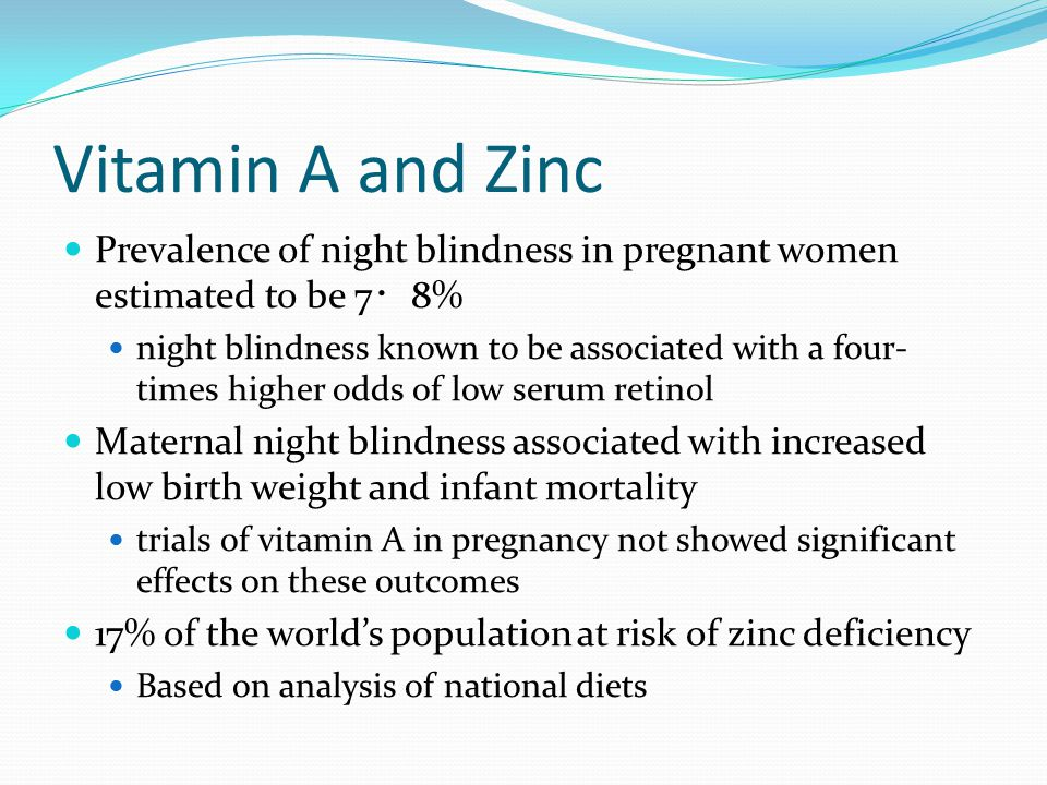 Vitamin A and Zinc Prevalence of night blindness in pregnant women estimated to be 7・8%