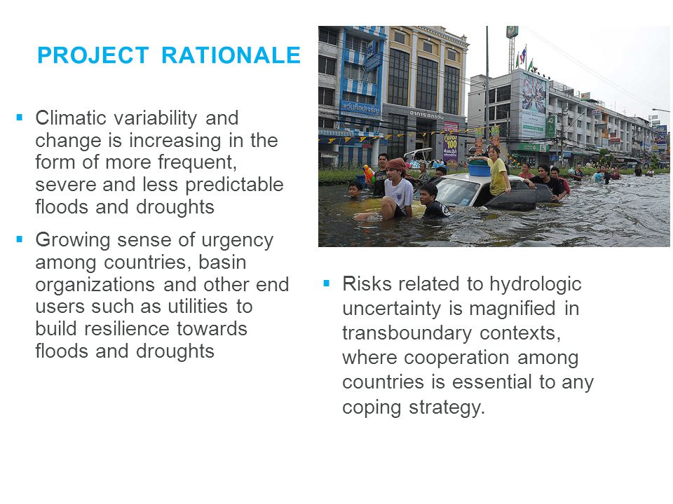 Project rationale Climatic variability and change is increasing in the form of more frequent, severe and less predictable floods and droughts.