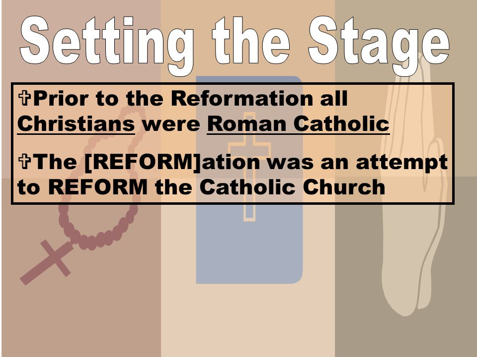 Setting the Stage Prior to the Reformation all Christians were Roman Catholic.