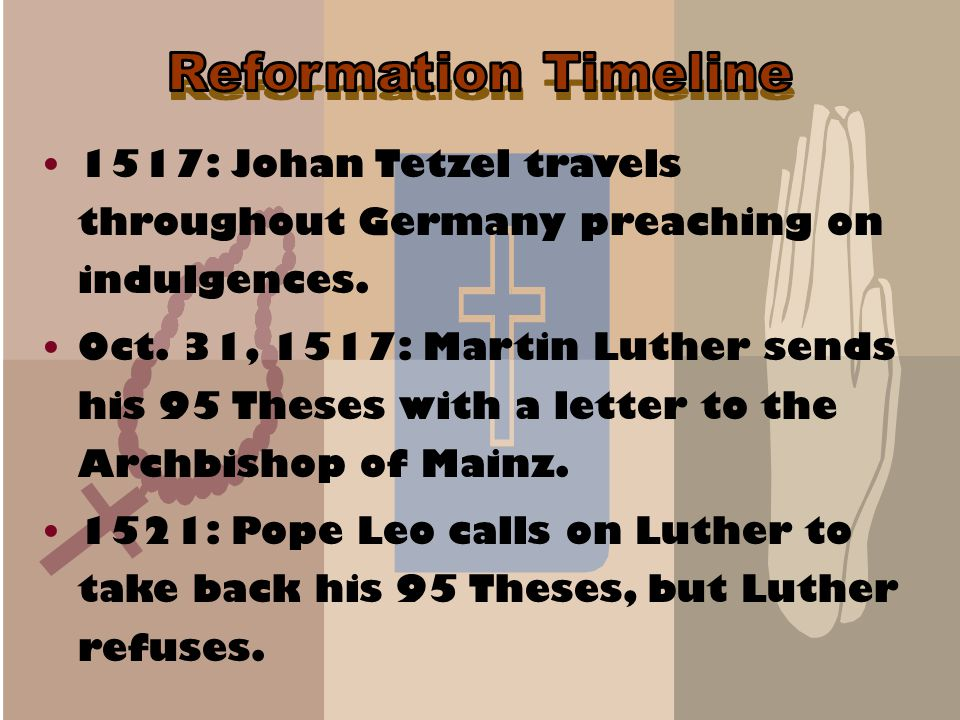 Reformation Timeline 1517: Johan Tetzel travels throughout Germany preaching on indulgences.