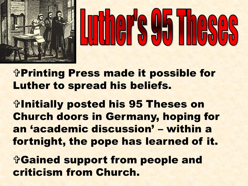 Luther s 95 Theses Printing Press made it possible for Luther to spread his beliefs.