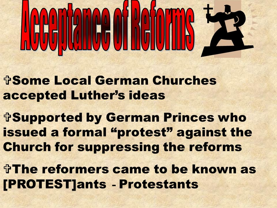 Acceptance of Reforms Some Local German Churches accepted Luther's ideas.