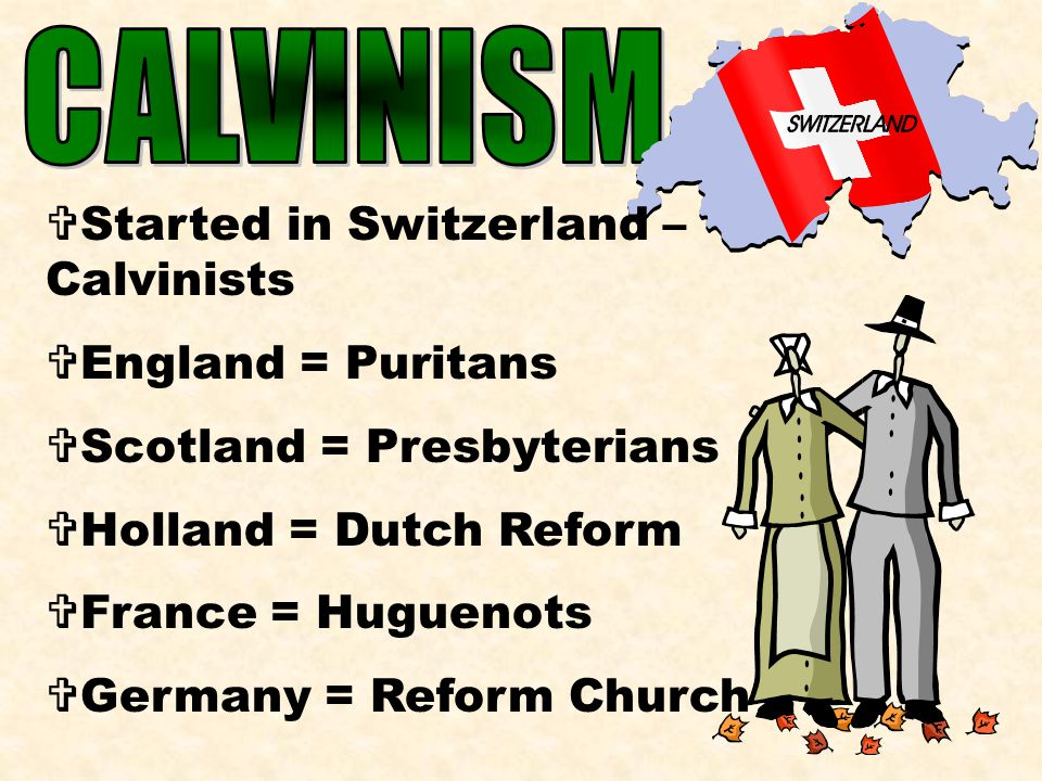 CALVINISM Started in Switzerland – Calvinists England = Puritans