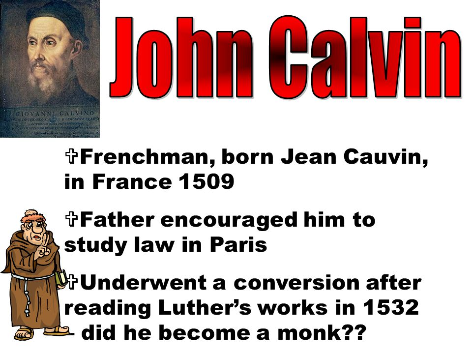 John Calvin Frenchman, born Jean Cauvin, in France 1509