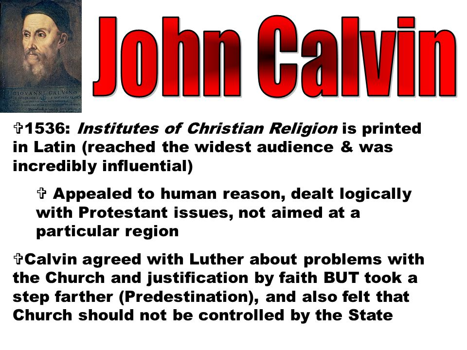 John Calvin 1536: Institutes of Christian Religion is printed in Latin (reached the widest audience & was incredibly influential)