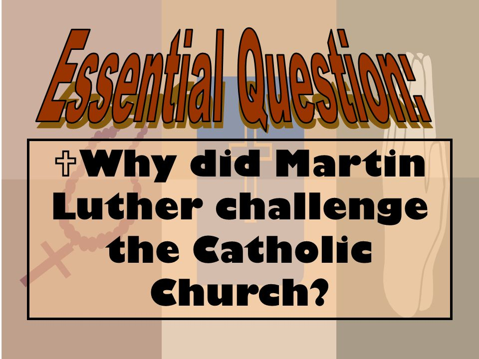Why did Martin Luther challenge the Catholic Church