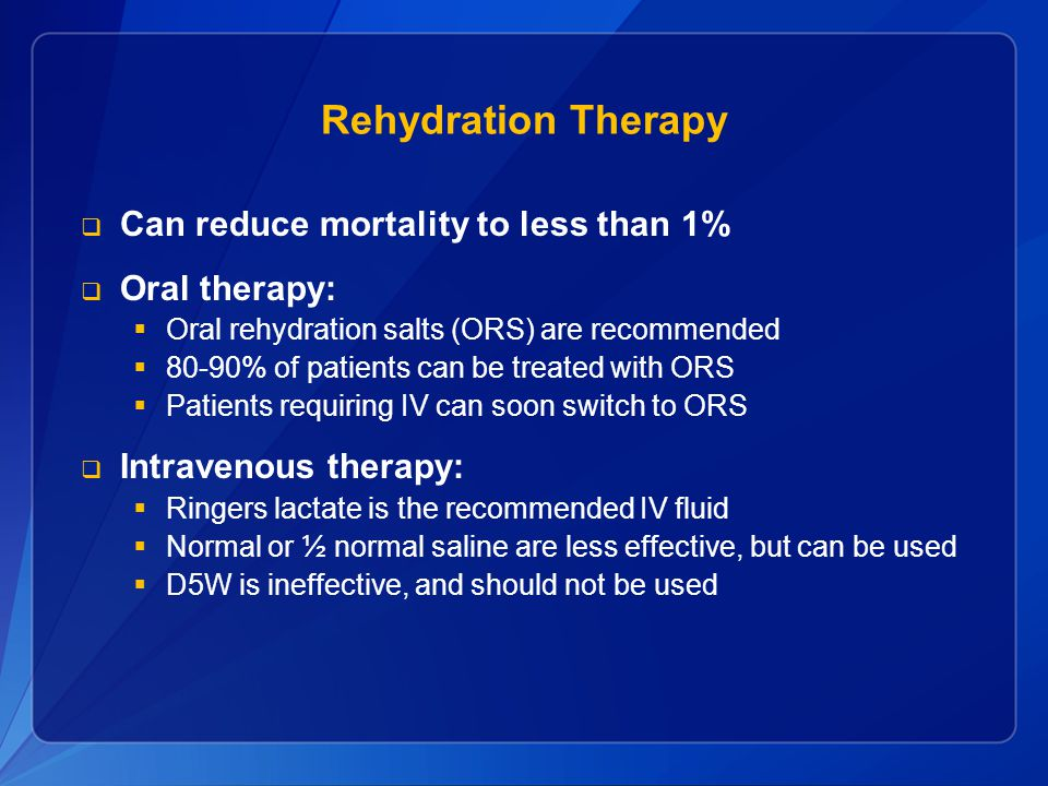 Rehydration Therapy Can reduce mortality to less than 1% Oral therapy: