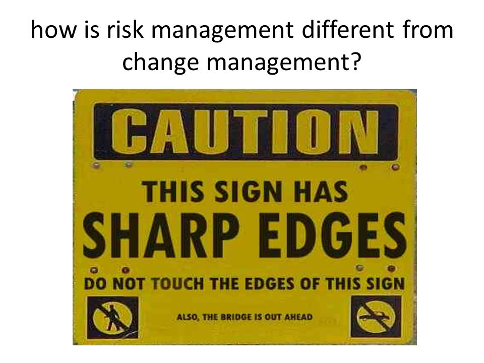 how is risk management different from change management