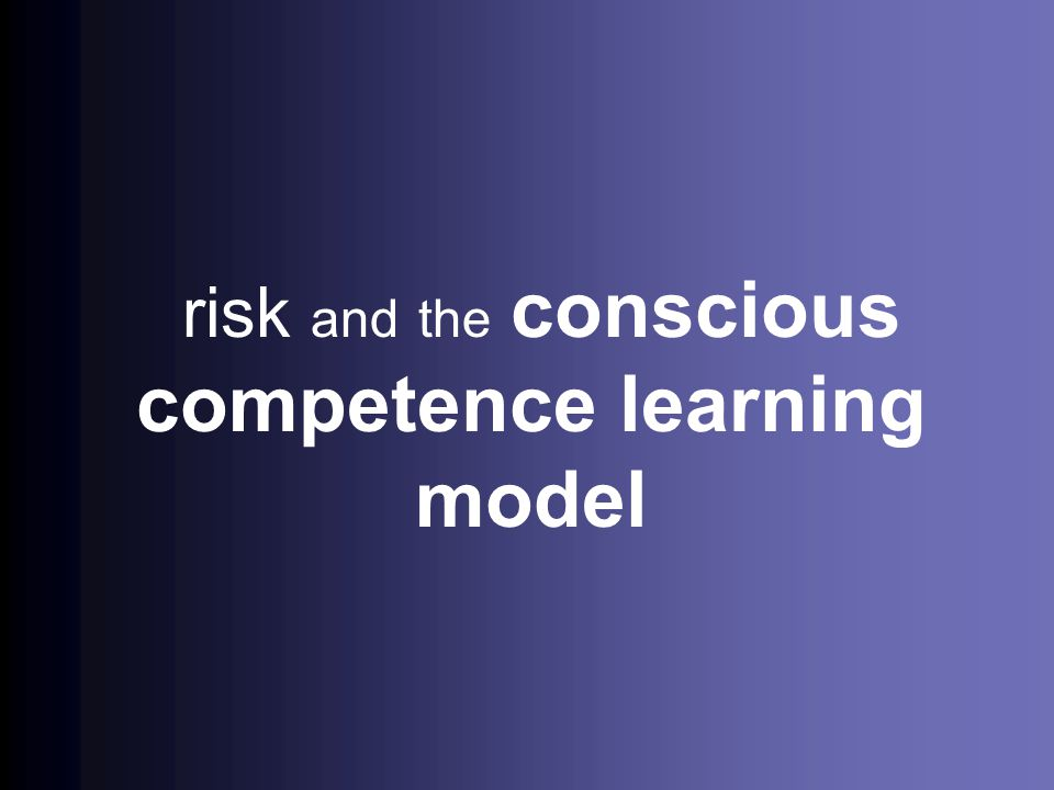 risk and the conscious competence learning model