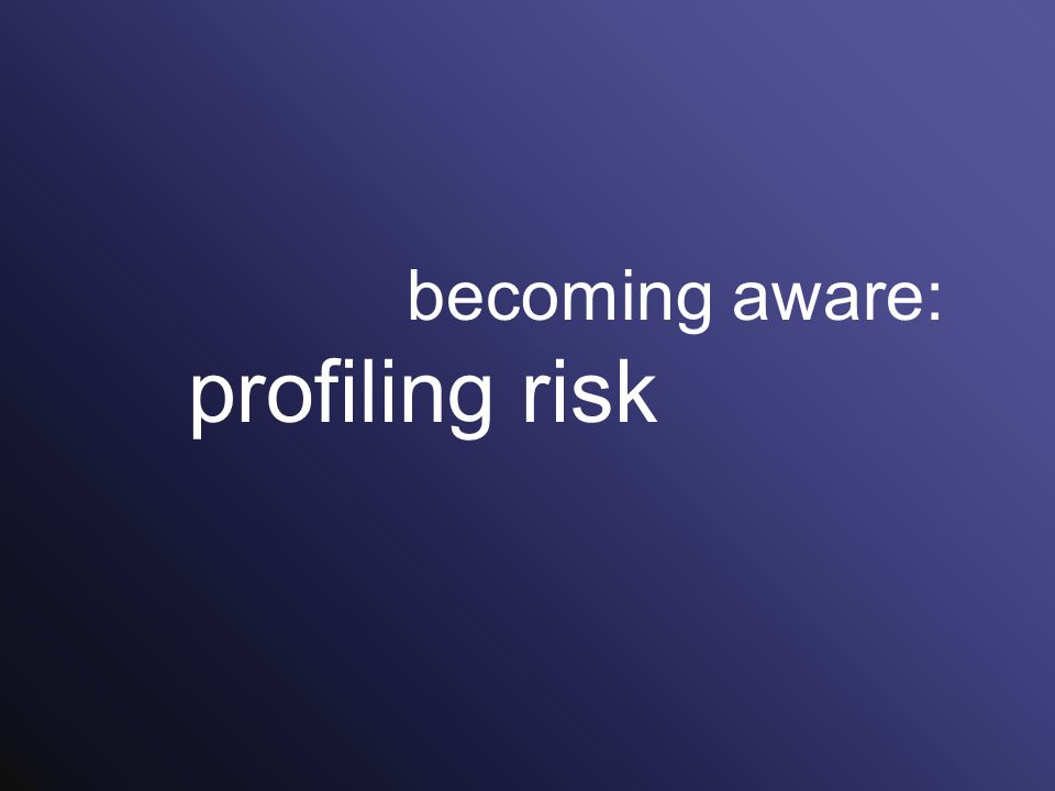 becoming aware: profiling risk
