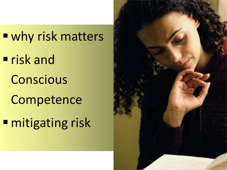 why risk matters risk and Conscious Competence mitigating risk