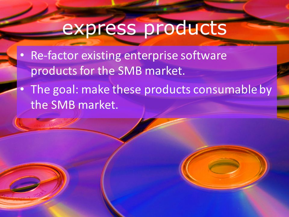 express products Re-factor existing enterprise software products for the SMB market.