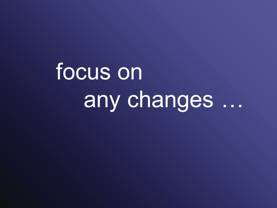 focus on any changes … 74