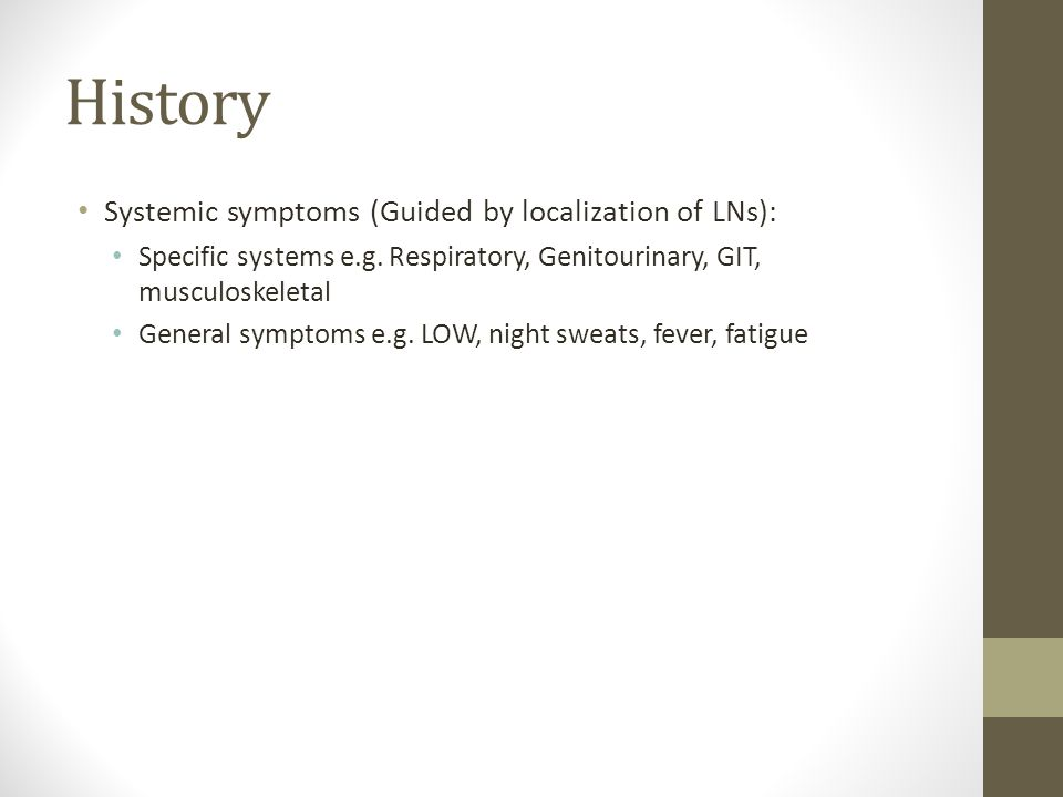 History Systemic symptoms (Guided by localization of LNs):