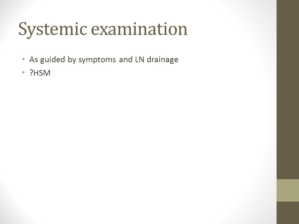 Systemic examination As guided by symptoms and LN drainage HSM