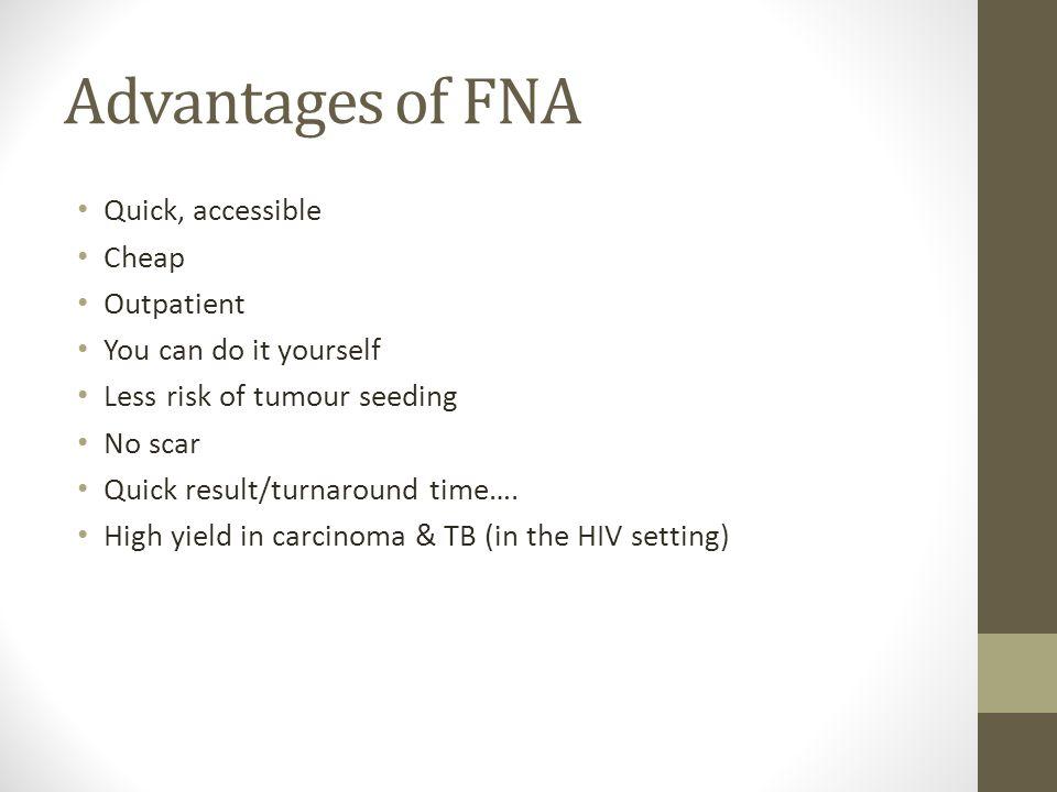 Advantages of FNA Quick, accessible Cheap Outpatient