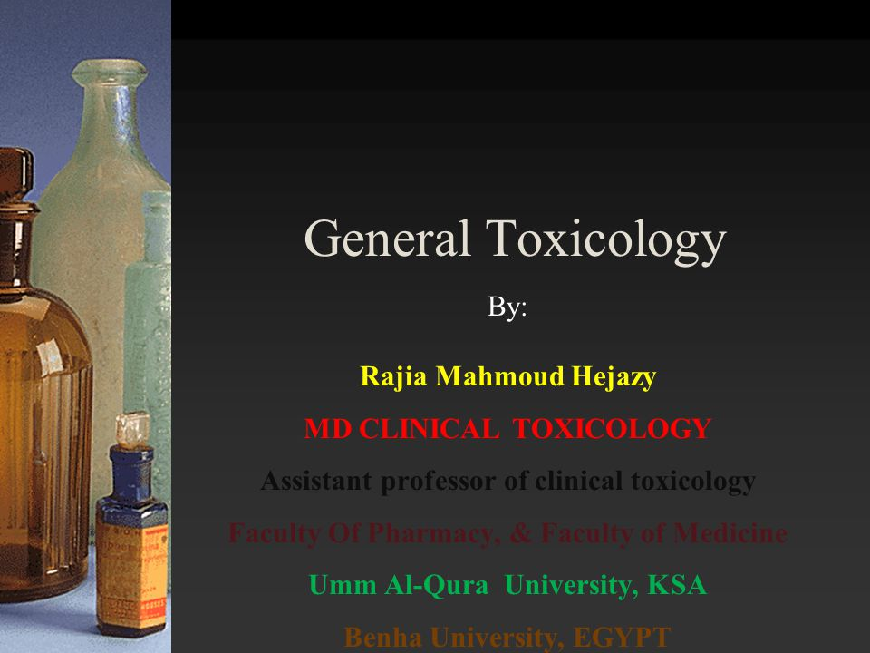 General Toxicology By: Rajia Mahmoud Hejazy MD CLINICAL TOXICOLOGY