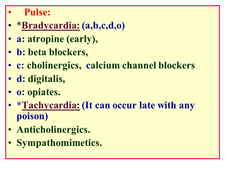 Pulse: *Bradycardia: (a,b,c,d,o) a: atropine (early), b: beta blockers, c: cholinergics, calcium channel blockers.