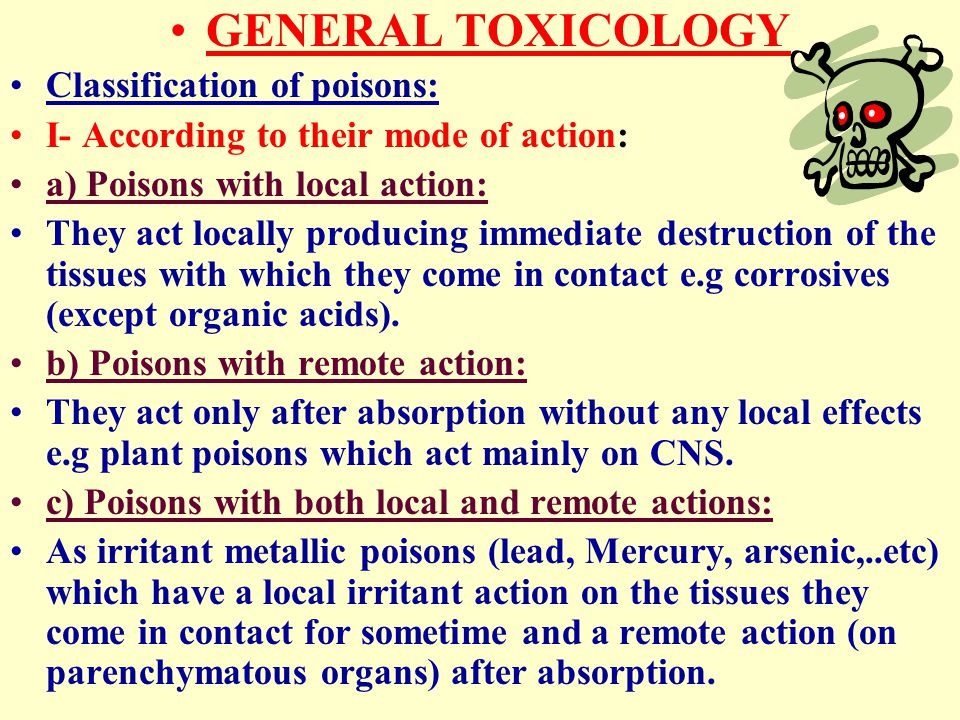 GENERAL TOXICOLOGY Classification of poisons: