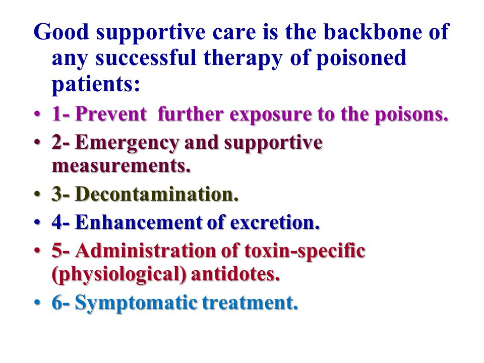 Good supportive care is the backbone of any successful therapy of poisoned patients: