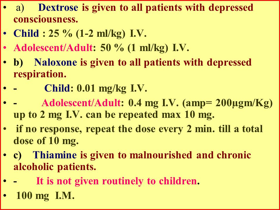a) Dextrose is given to all patients with depressed consciousness.