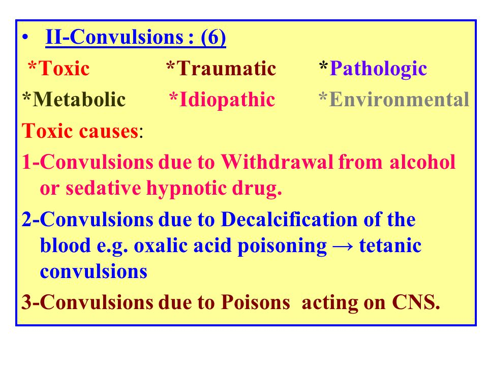 II-Convulsions: (6) *Toxic *Traumatic *Pathologic. *Metabolic *Idiopathic *Environmental.