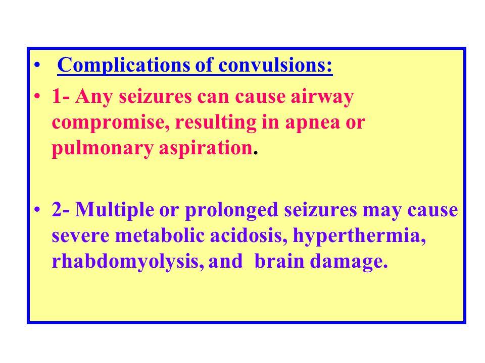 Complications of convulsions: