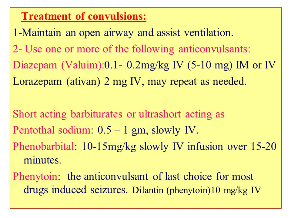 Treatment of convulsions: 1-Maintain an open airway and assist ventilation.