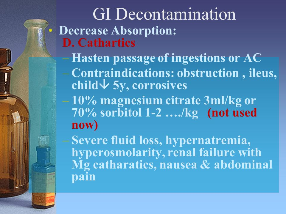 GI Decontamination Decrease Absorption: D. Cathartics