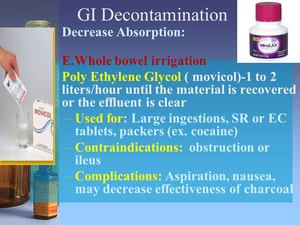 GI Decontamination Decrease Absorption: E.Whole bowel irrigation