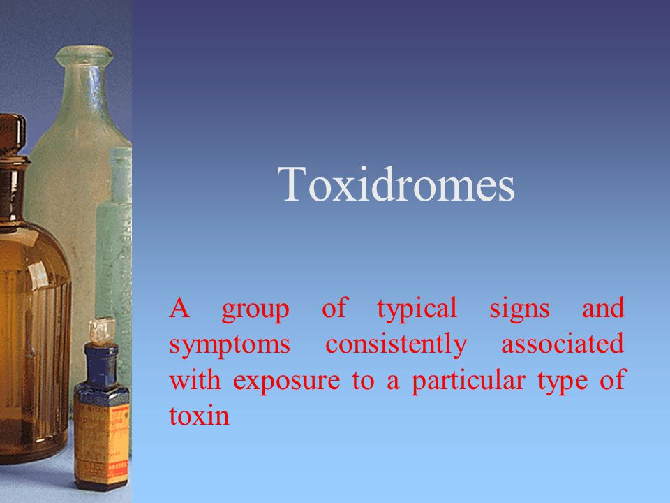 Toxidromes A group of typical signs and symptoms consistently associated with exposure to a particular type of toxin.