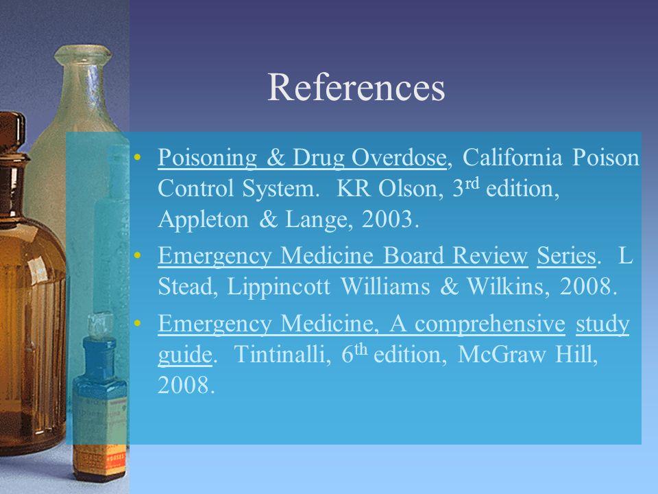 References Poisoning & Drug Overdose, California Poison Control System. KR Olson, 3rd edition, Appleton & Lange, 2003.