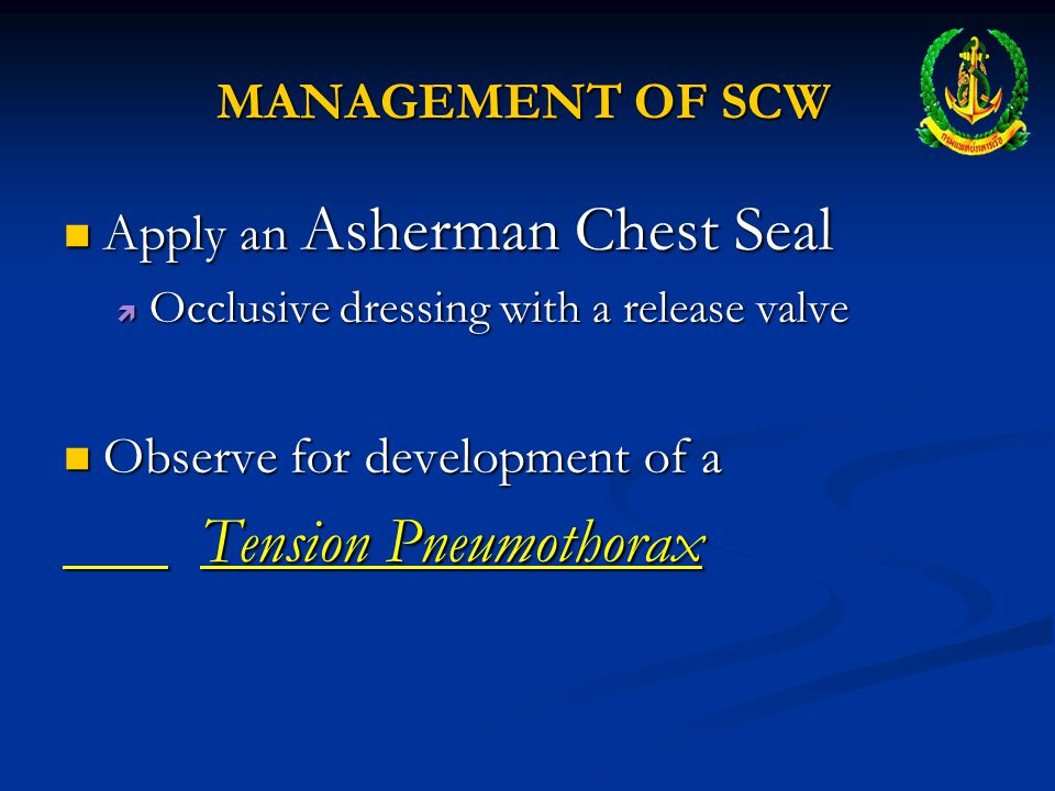 Tension Pneumothorax MANAGEMENT OF SCW Apply an Asherman Chest Seal