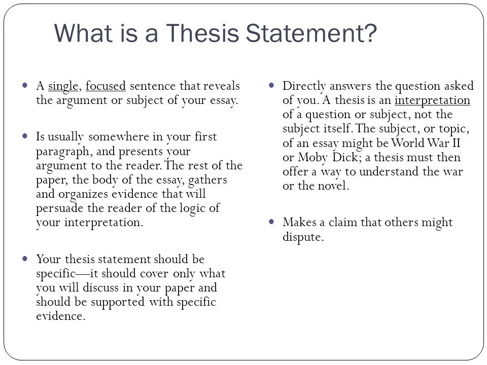 what is thesis in essay A thesis statement: tells the reader your opinion / point of view / interpretation of the subject under discussion indicates the direction the essay.