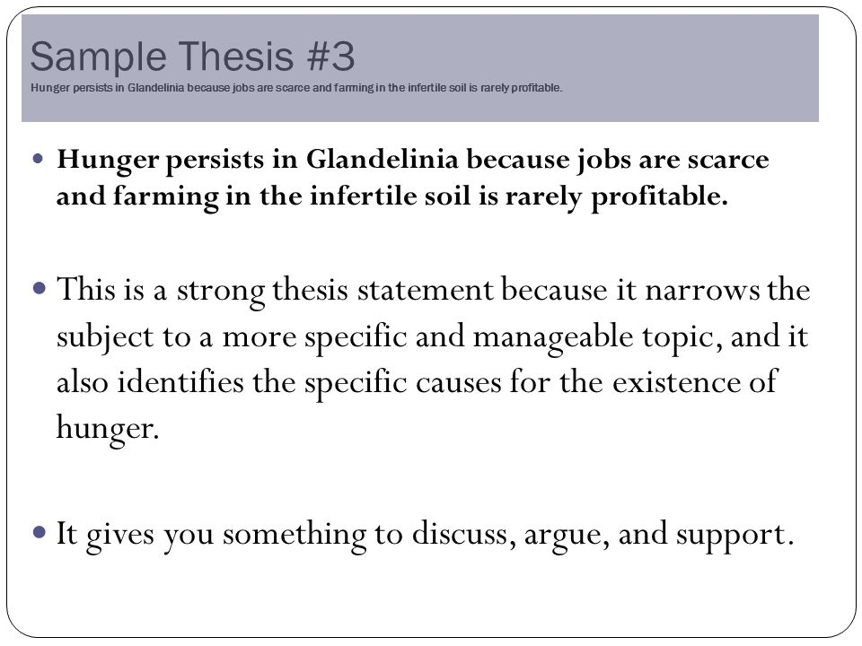 Sample Thesis #3 Hunger persists in Glandelinia because jobs are scarce and farming in the infertile soil is rarely profitable.