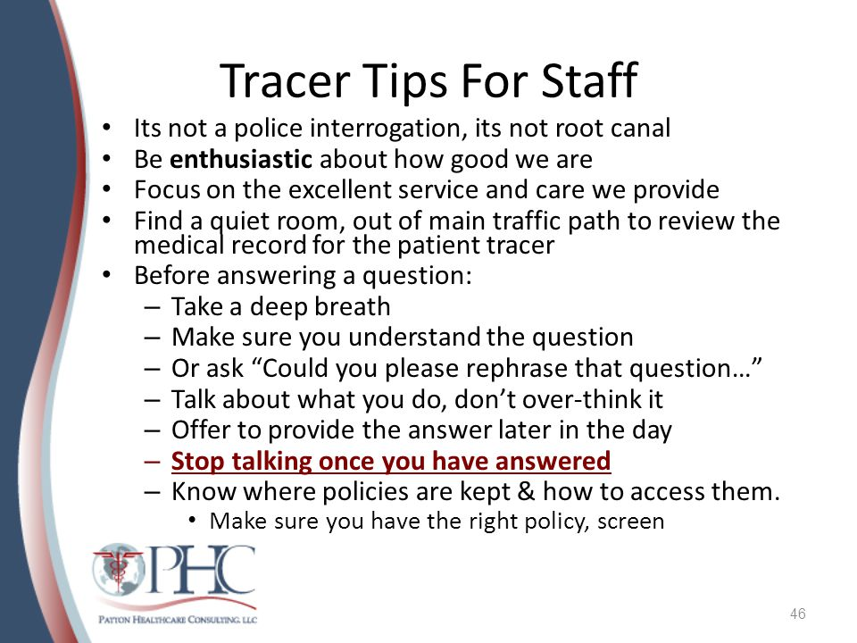 Tracer Tips For Staff Its not a police interrogation, its not root canal. Be enthusiastic about how good we are.
