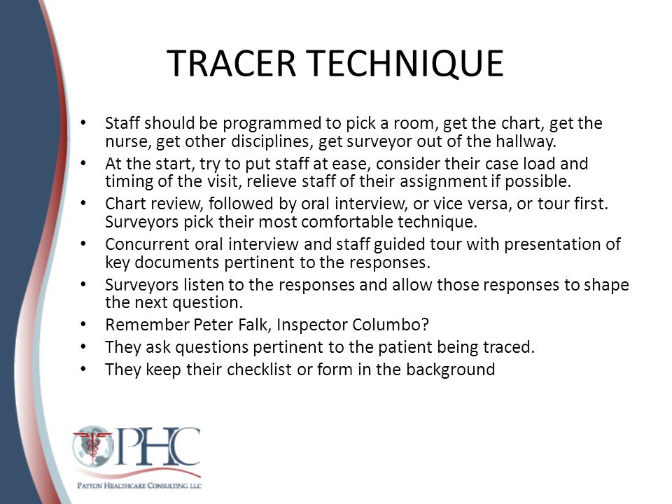 TRACER TECHNIQUE Staff should be programmed to pick a room, get the chart, get the nurse, get other disciplines, get surveyor out of the hallway.