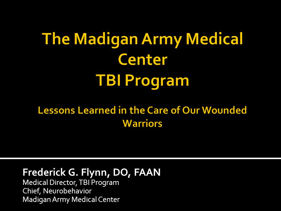 The Madigan Army Medical Center TBI Program Lessons Learned in the Care of Our Wounded Warriors