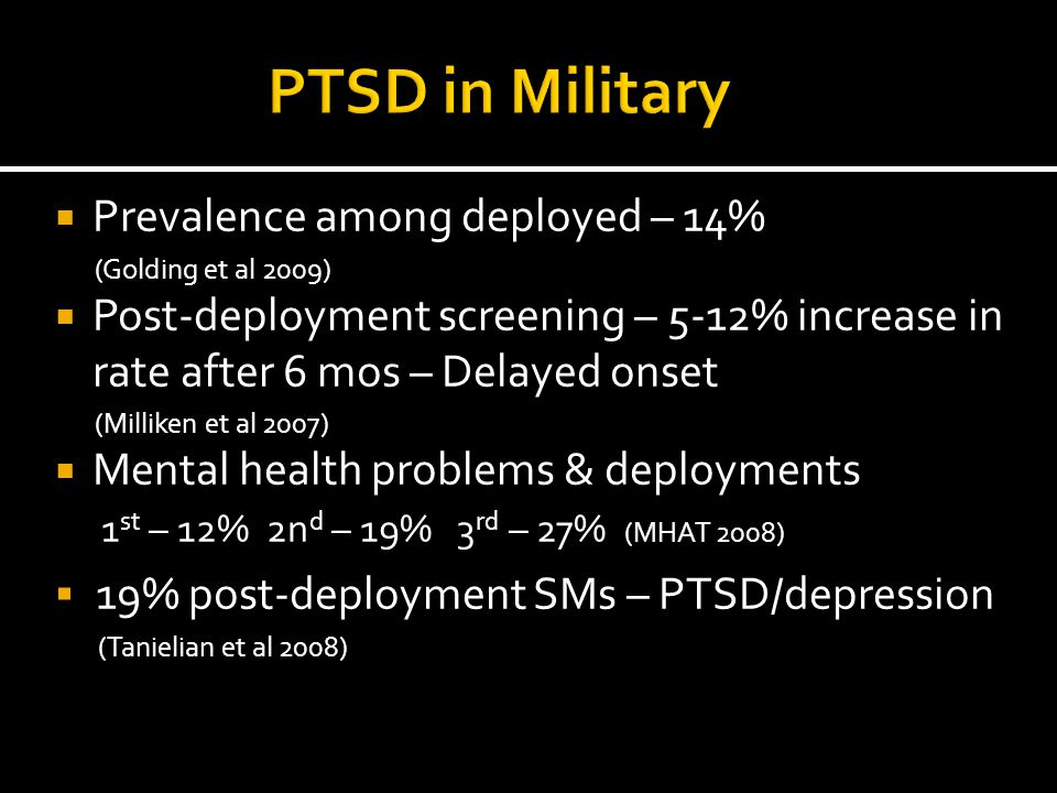PTSD in Military Prevalence among deployed – 14%