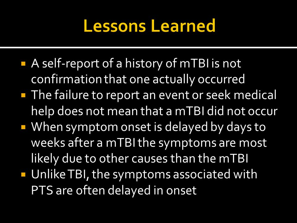 Lessons Learned A self-report of a history of mTBI is not confirmation that one actually occurred.