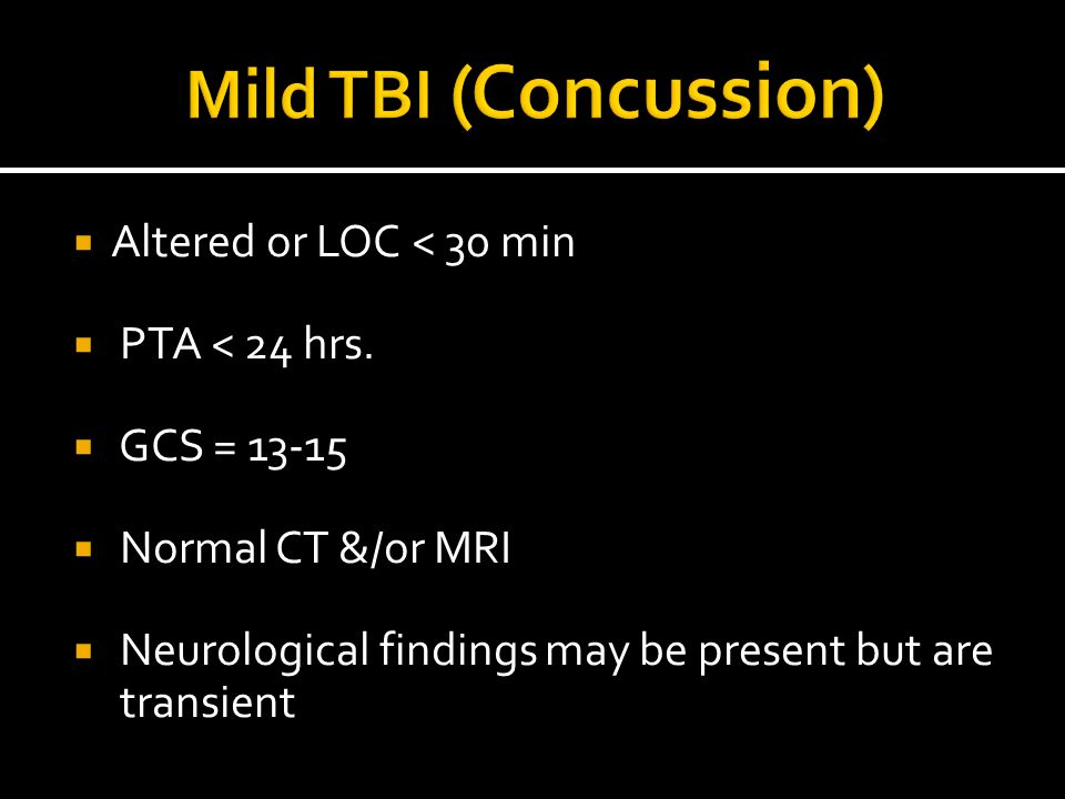 Mild TBI (Concussion) Altered or LOC < 30 min PTA < 24 hrs.