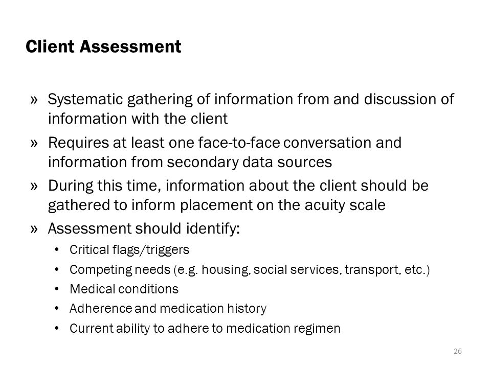 Client Assessment Systematic gathering of information from and discussion of information with the client.