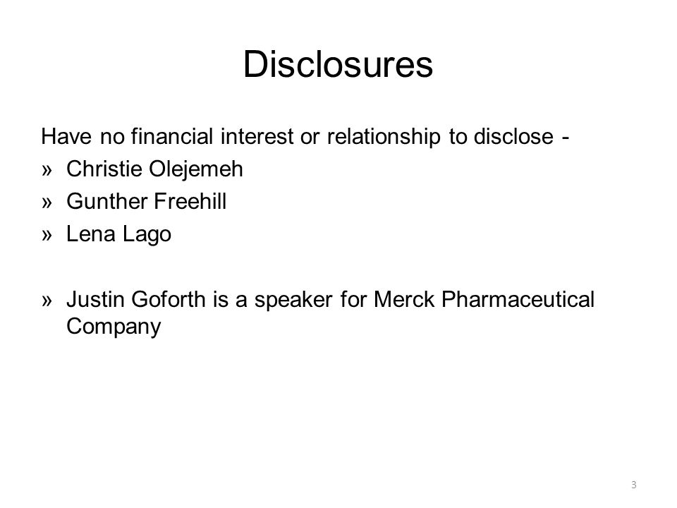 Disclosures Have no financial interest or relationship to disclose -